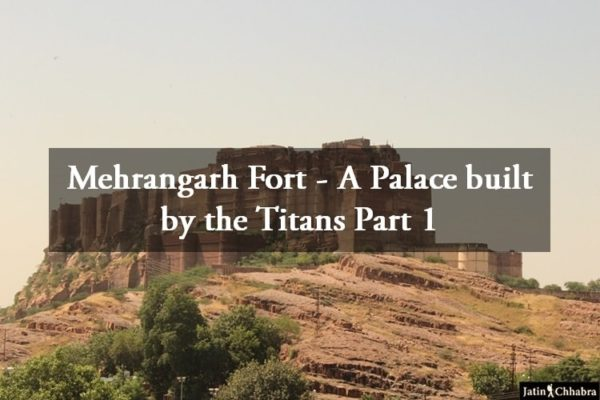 Mehrangarh Fort - A Palace built by the Titans Part 1