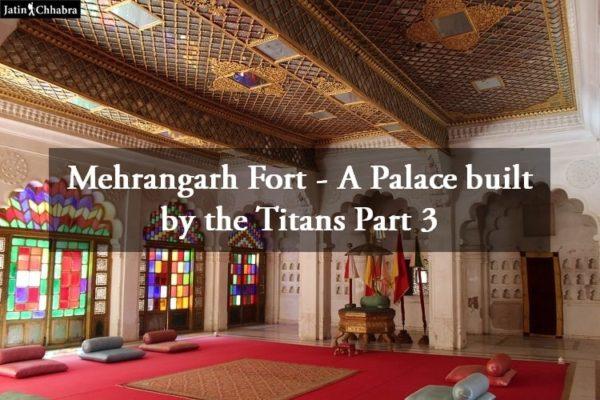 Mehrangarh fort a palace built by the titans part 3