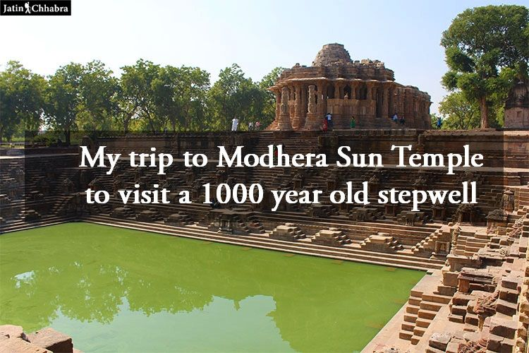 My trip to Modhera Sun Temple to visit a 1000 year old stepwell