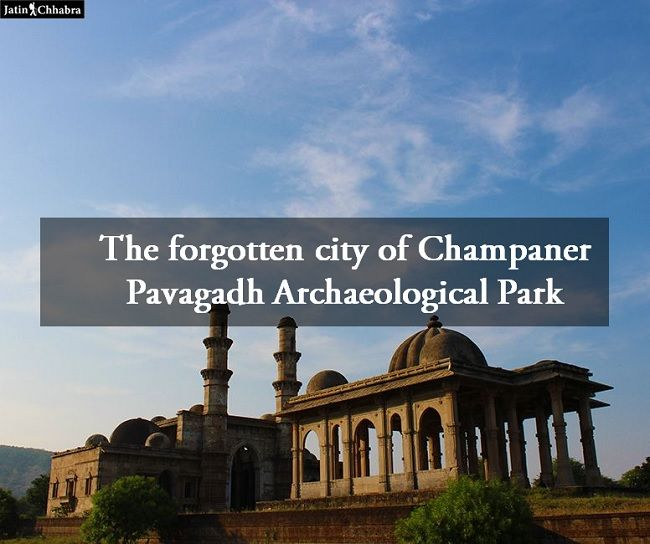 The forgotten city of Champaner Pavagadh Archaeological Park