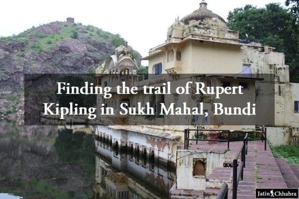 Finding the trail of Rupert Kipling in Sukh Mahal Bundi