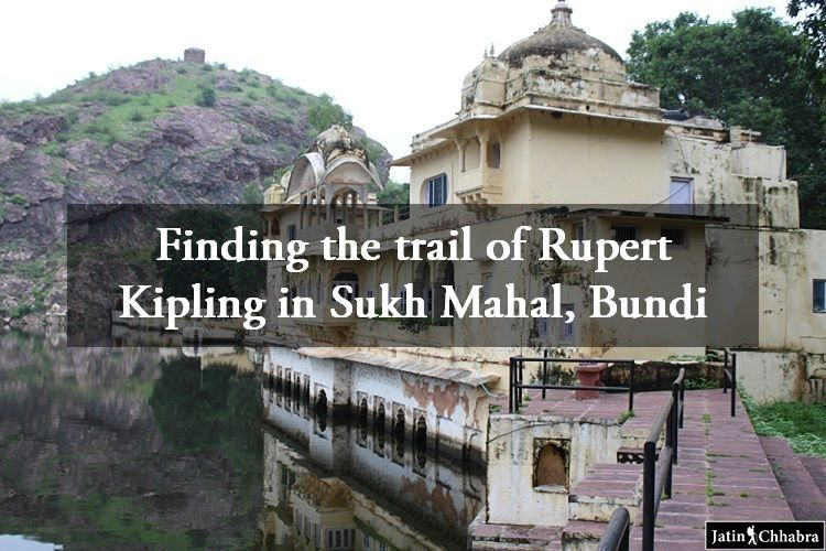 Finding the trail of Rupert Kipling in Sukh Mahal Bundi