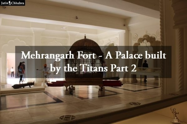 Mehrangarh Fort - A Palace built by the Titans Part 2