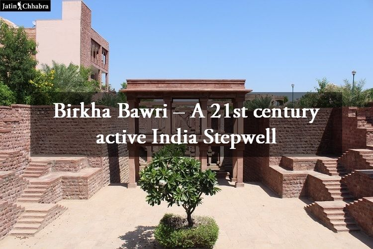 Birkha Bawri - A 21st century active India Stepwell